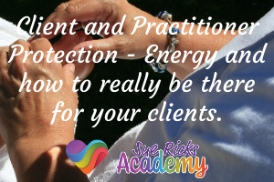 Client and Practitioner Protection - Energy and how to really be there for your clients.