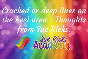 Cracked or deep lines on the heel area - Thoughts from Sue Ricks