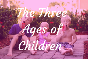 The Three Ages of Children