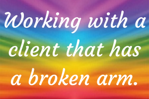 Working with a client that has a broken arm